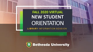 Bethesda Univ. Fall 2020 / LIBRARY INFORMATION SESSION