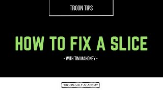 Troon Tips - How To Fix A Slice
