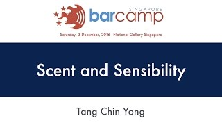 Scent and Sensibility - BarcampSG 2016