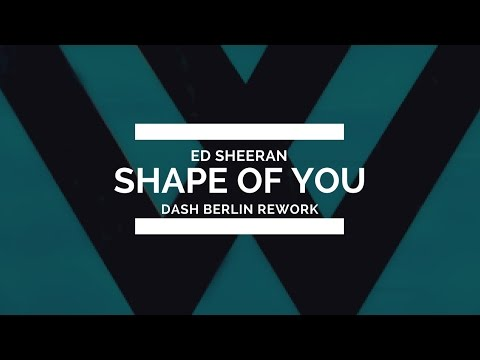 Ed Sheeran - Shape of You (Dash Berlin Rework)