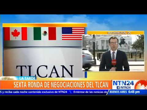 Sexta ronda de negociaciones del TLCAN comienza en Canadá con un México fortalecido