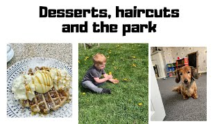 Desserts, haircuts and the park