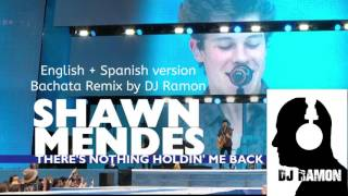 SHAWN MENDES - There's Nothing Holdin' Me Back [English + Spanish]  (Bachata Remix with DJ Ramon)
