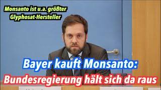 Bayer kauft Monsanto: Bundesregierung hält sich da raus!