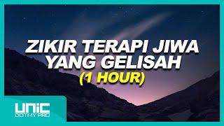 ZIKIR TERAPI JIWA YANG GELISAH - 1 HOUR