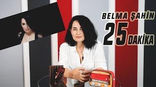25 Dakika (24. Bölüm) - Belma Şahin