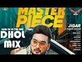 Master Piece Dhol Remix Song Jigar | New Punjabi Remix Songs 2019 Guri dj