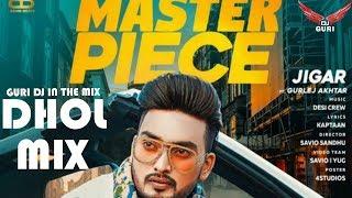 Master Piece Dhol Remix Song Jigar | New Punjabi Remix Songs 2019 Guri dj