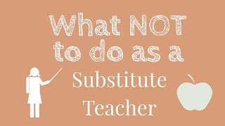 What NOT to do as a Substitute Teacher! | Tips for Substitute Teachers