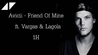Avicii - Friend Of Mine ft. Vargas & Lagola 1H