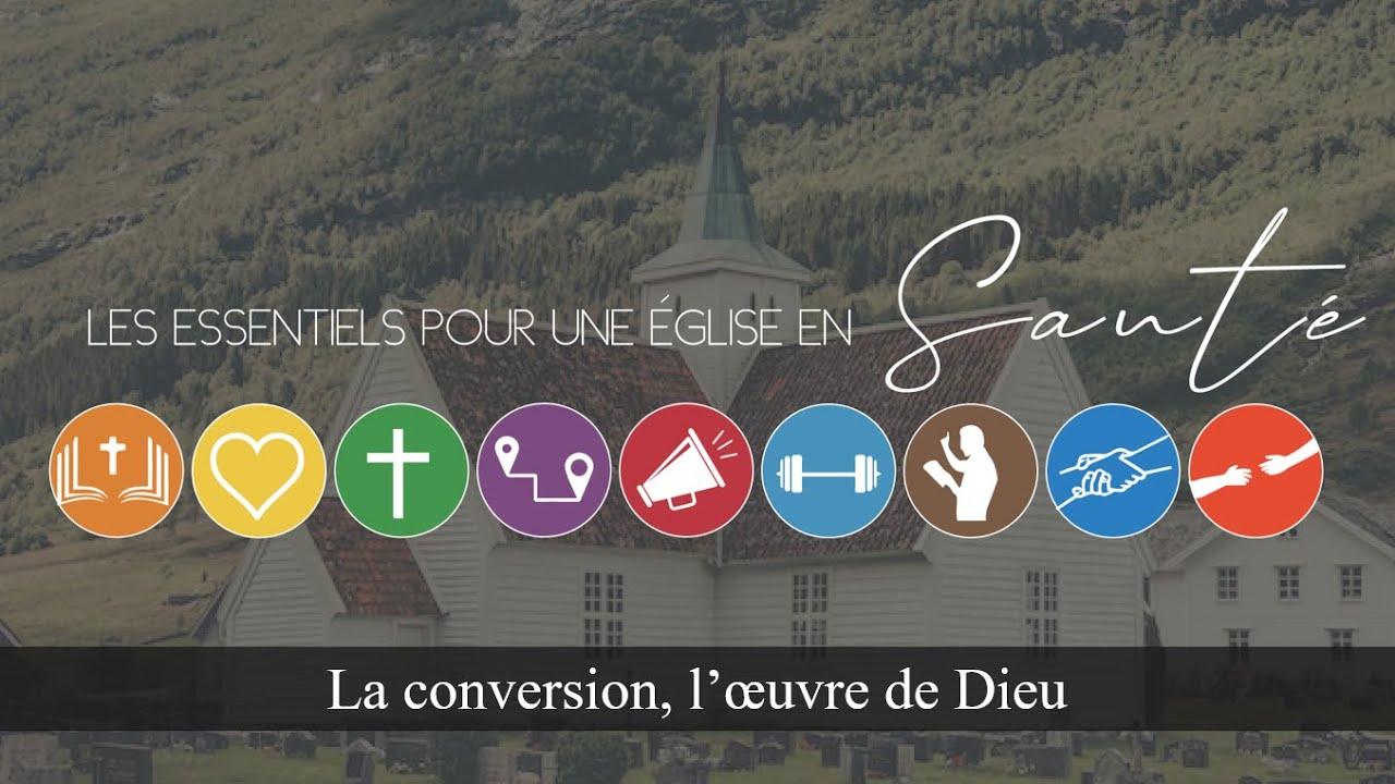 LA CONVERSION, L'OEUVRE DE DIEU