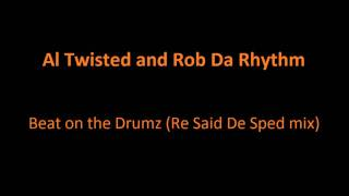 Al Twisted and Rob Da Rhythm - Beat on the Drumz (Re Said De Sped mix)