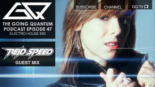 GQ Podcast - Electro House Mix & Reid Speed Guest Mix [Ep.47]