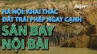 (VTC14)_Hà Nội: khai thác đất trái phép ngay cạnh sân bay Nội Bài