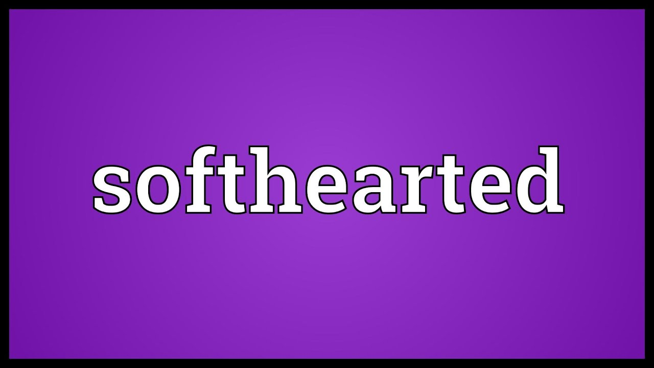 soft hearted meaning