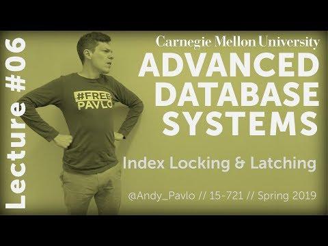 CMU Advanced Database Systems - 06 Index Locking & Latching (Spring 2019)