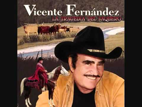 LA TRAGEDIA DEL VAQUERO Vicente Fernandez CLASICAS RANCHERAS   YouTube