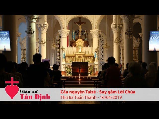 Cầu Nguyện Taizé: Suy gẫm Lời Chúa - Thứ Ba Tuần Thánh 16/04/2019