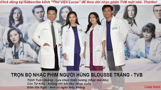 Nhạc phim TVB - Người hùng blouse trắng- Bạch sắc cường nhân -trọn bộ nhạc phim-