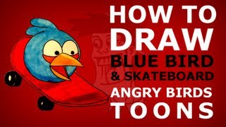 How to draw Angry Birds Toons episode 11 - Slingshot 101 - Blue Bird & Skateboard