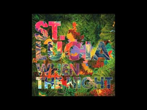 St Lucia - The Night Comes Again