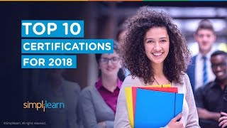 Top 10 Certifications for 2018 | Highest Paying Certifications 2018 | Get Certified | Simplilearn