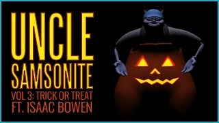 Uncle Samsonite Vol 3: Trick or Treat ft. Isaac Bowen - Halloween Special