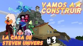 MInecraft / Vamos a construir /La Casa de  Steven Universe #3
