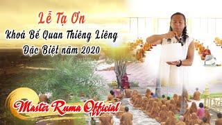 Lễ Tạ Ơn Khoá Bế Quan Thiêng Liêng Đặc Biệt Năm 2020 | Master Ruma Official