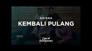 LIVE AT KUMPARAN | GEISHA - KEMBALI PULANG