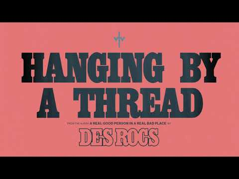 Des Rocs – Hanging by a Thread