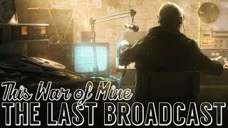 First Look! THIS WAR OF MINE: STORIES - THE LAST BROADCAST
