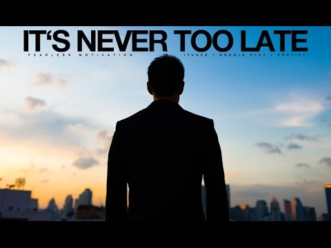 It's Never Too Late (No Regrets) Motivational Video