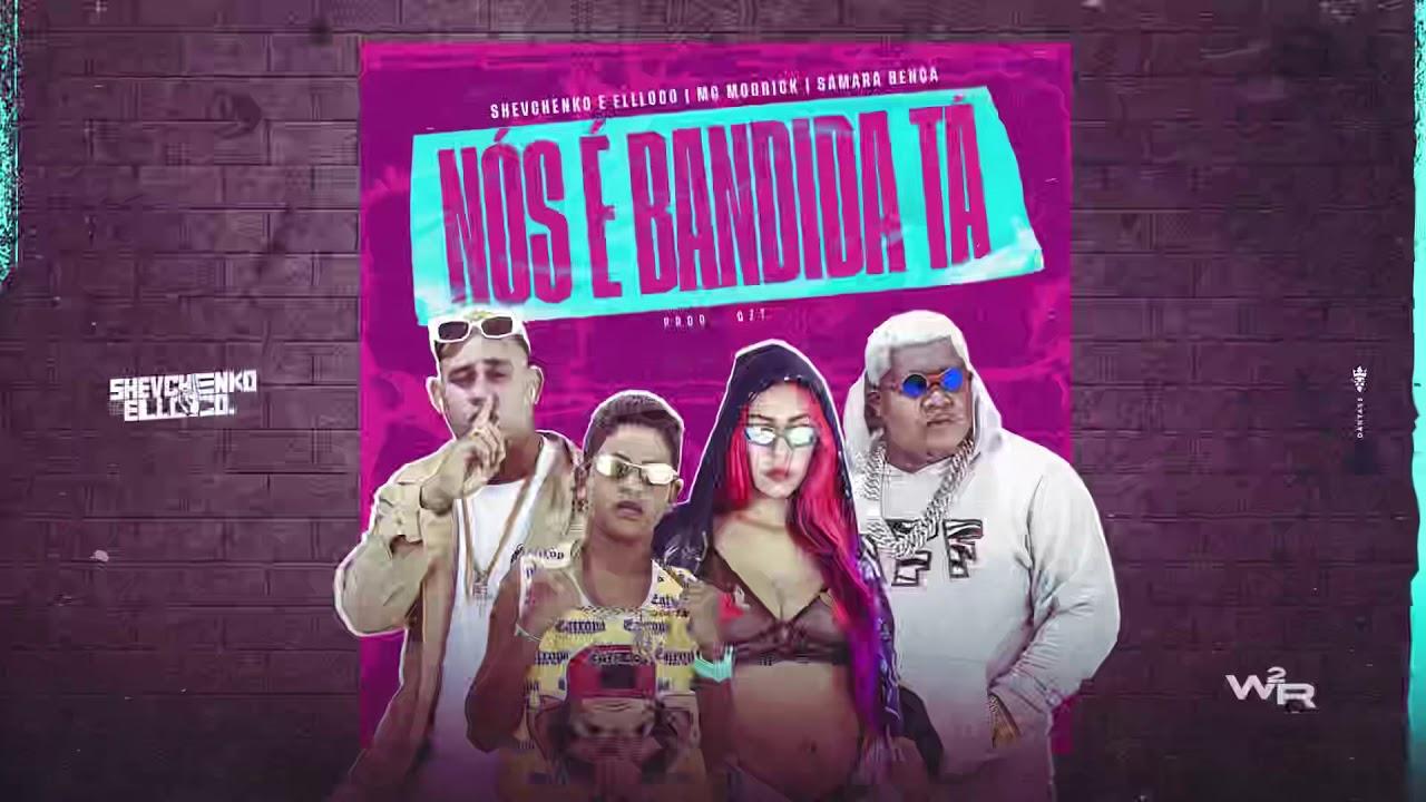Shevchenko e Ellloco, MC Modrick, Samara Bença - Nos é Bandida Tá (Prod. CZT)