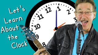 Let's Learn About the Clock | Fun Clock Song for Kids | Jack Hartmann