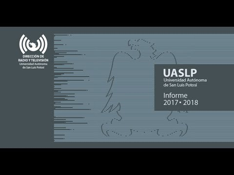 Informe 2017 - 2018, Universidad Autónoma de San Luis Potosí.