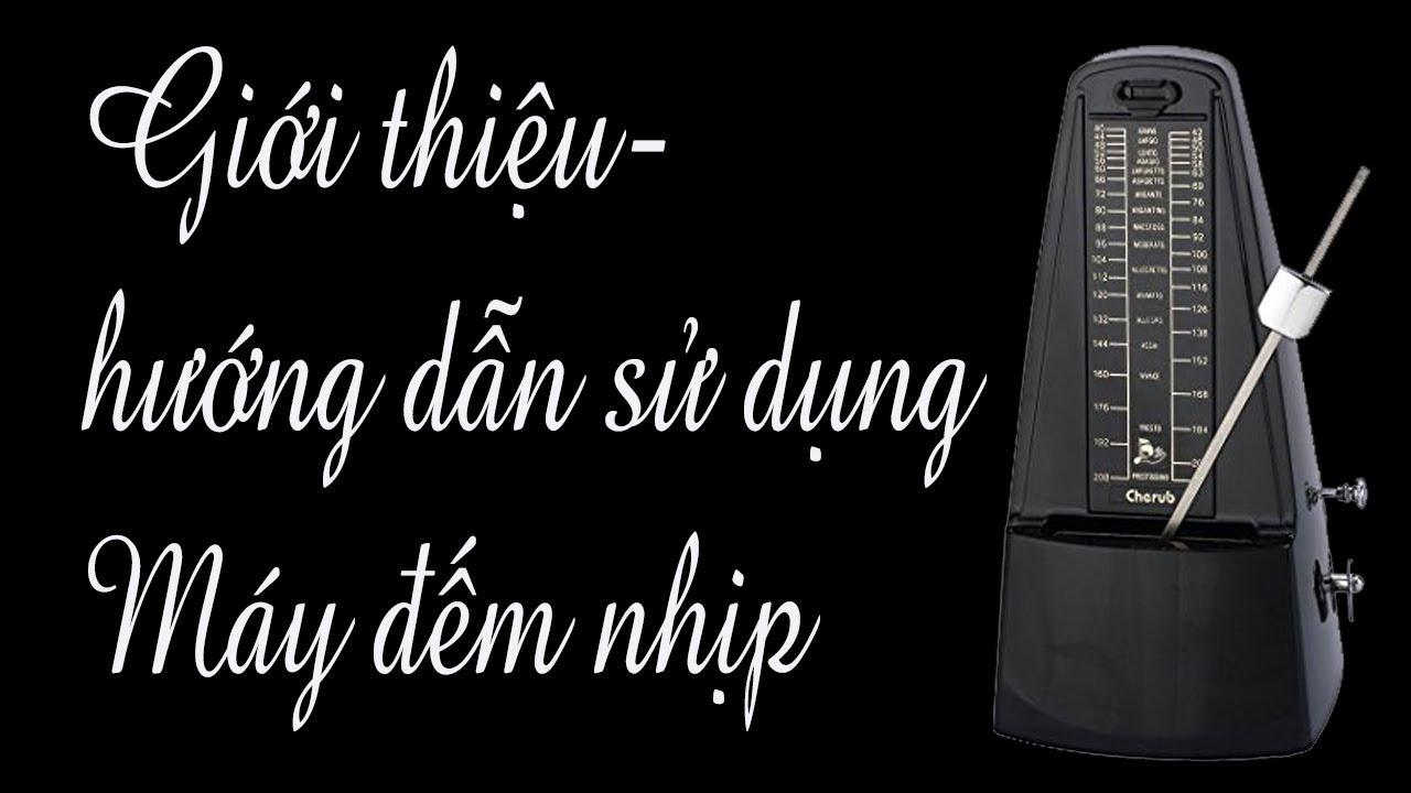Giới Thiệu Và Hướng Dẫn Sử Dụng Máy Đếm Nhịp Metronome [Hùng Music]