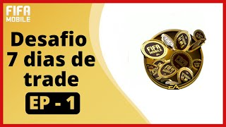 Desafio 7 dias de trade - EP 1| Fifa Plays