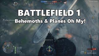 Battlefield 1 - Behemoths & Planes! HUGE Explosions