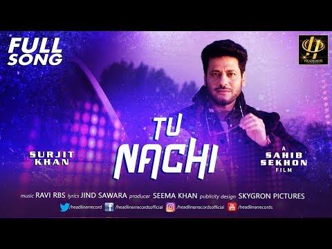 Surjit Khan - Tu Nachi | Full Song | Latest Punjabi Songs 2018 | Headliner Records