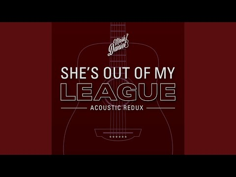 She's Out Of My League (Acoustic Redux)