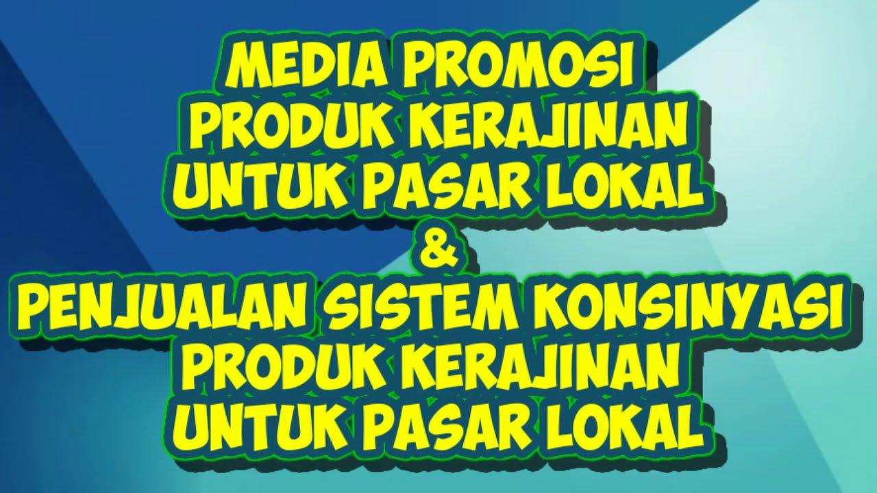 1f Media Promosi Produk Kerajinan Dan Penjualan Produk Jasa Dengan Sistem Konsinyasi Pkwu 12 Youtube