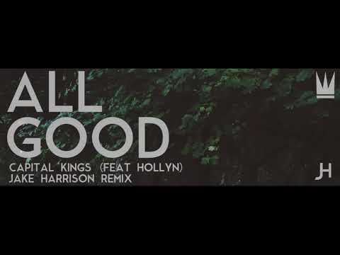 ALL GOOD - Capital Kings (Feat Hollyn) | Jake Harrison Remix