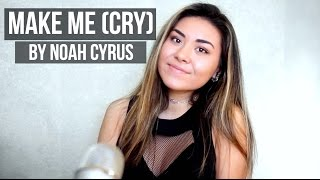 Make Me (Cry) by Noah Cyrus ft. Labyrinth | Cover by Chloe May