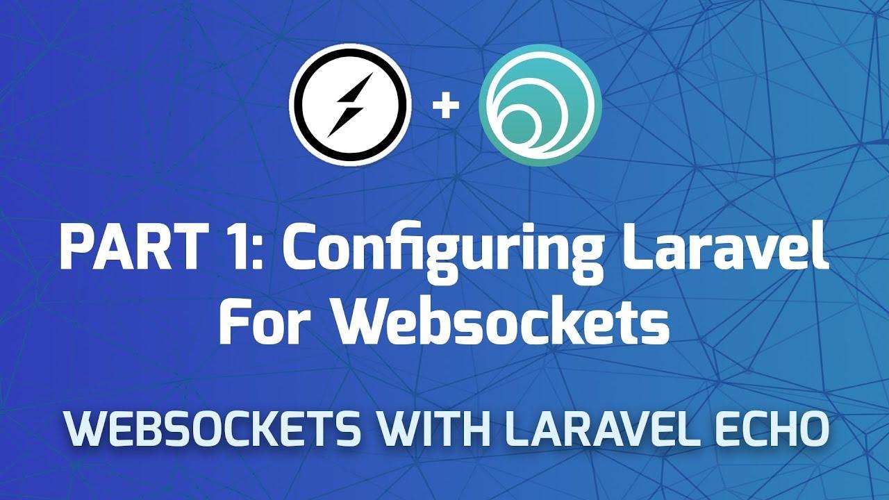 Websockets in Laravel - Part 1: Configuring Laravel for Websockets