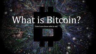 """What is Bitcoin? (""""I don't even know what to ask"""")"""