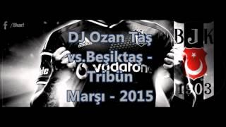 DJ OZAN TAŞ - BEŞİKTAŞ - TRİBÜN MARŞI - 2015