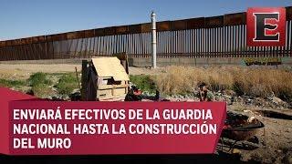Cules son las intenciones de Trump de militarizar la frontera con Mxico