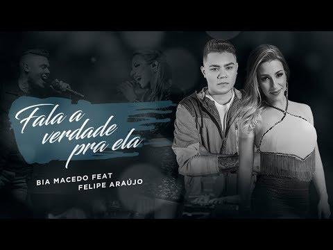 Bia Macedo - FALA A VERDADE PRA ELA Feat Felipe Araújo