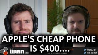"Apple's ""Cheap"" iPhone is still $400... - WAN Show April 17, 2020"